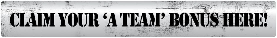 Claim Your A Team Bonus Here!
